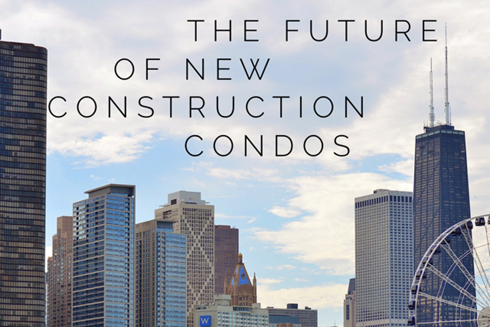 The Future of Chicago New Construction Condos